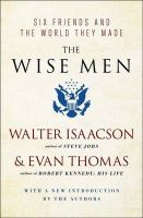 The Wise Men: Six Friends and the World They Made: Book by Walter Isaacson