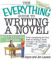 The Everything Guide to Writing a Novel: From Completing the First Draft to Landing a Book Contract - All You Need to Fulfill Your Dreams: Book by Joyce Lavene