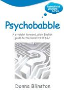 Psychobabble: A Straight Forward, Plain English Guide to the Benefits of NLP: Book by Donna Blinston