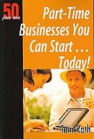Part-Time Businesses You Can Start ... Today!: Book by Tom Rath