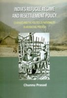 India's Refugee Regime and Resettlement Policy: Chakma's and the Politics of Nationality in Arunachal Pradesh: Book by Chunnu Prasad
