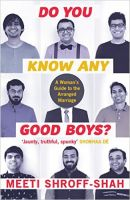 Do You Know Any Good Boys? : A Woman's Guide to The Arranged Marriage (English) (Paperback): Book by Meeti Shroff-Shah