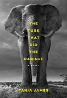 The Tusk That Did the Damage: Book by Tania James