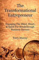 The Transformational Entrepreneur: Igniting the Mind, Heart, & Spirit for Breakthrough Business Success: Book by Terry Murray