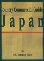 Country Commercial Guide: Japan: Book by U S Embassy Tokyo