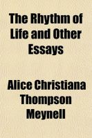 The Rhythm of Life and Other Essays: Book by Alice Christiana Thompson Meynell
