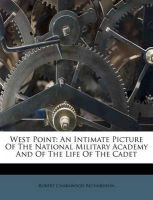 West Point: An Intimate Picture of the National Military Academy and of the Life of the Cadet: Book by Robert Charlwood Richardson