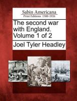 The Second War with England. Volume 1 of 2: Book by Joel Tyler Headley