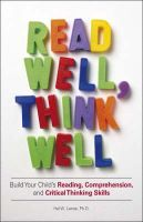 Read Well, Think Well: Build Your Child's Reading, Comprehension, and Critical Thinking Skills: Book by Hal W. Lanse