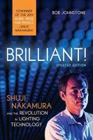 Brilliant!: Shuji Nakamura and the Revolution in Lighting Technology (Updated Edition): Book by Bob Johnstone