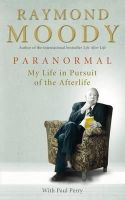 Paranormal: My Life in Pursuit of the Afterlife: Book by Dr. Raymond Moody