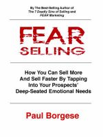 Fear Selling: How You Can Sell More and Sell Faster by Tapping Into Your Prospects' Deep-Seated Emotional Needs: Book by Paul F Borgese