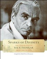 Sparks of Divinity: The Teachings of B.K.S. Iyengar from 1959 to 1975: Book by B. K. S. Iyengar , Noelle Perez-Christiaens , Georgia Leconte , Philippe Leconte
