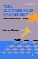 Total Customer Value Management: Transforming Business Thinking: Book by Gautam Mahajan