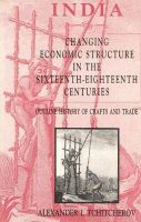 India: Changing Economic Structure in the Sixteenth-Eighteenth Centuries - Outline History of Crafts and Trade: Book by Alexander I. Tchitcherov