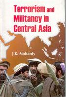 Terrorism And Militancy In Central Asia: Book by Jatin Kumar Mohanty