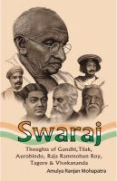 Swaraj: Thoughts of Gandhi, Tilak, Aurobindo, Raja Rammohun Roy, Tagore and Vivekananda:Book by Author-Amulya Ranjan Mohapatra