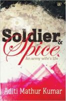 Soldier & Spice: An Army Wife's Life: 1: Book by Aditi Mathur Kumar