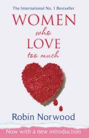 Women Who Love Too Much: Book by Robin Norwood