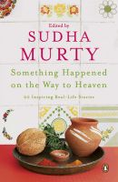 Something Happened on the Way to Heaven: 20 Inspiring Real-Life Stories: Book by Sudha Murty