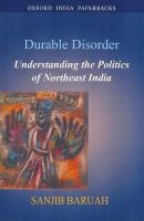 Durable Disorder: Understanding the Politics of Northeast India: Book by Sanjib Baruah