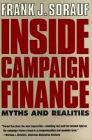 Inside Campaign Finance: Myths and Realities: Book by Frank J. Sorauf
