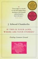 If This Is Your Land, Where Are Your Stories?: Finding Common Ground: Book by J Edward Chamberlin