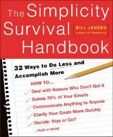The Simplicity Survival Handbook: 32 Ways to Do Less and Accomplish More: Book by Bill Jensen