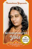 Autobiography of a Yogi: 1946-2006: Complete Edition: Book by Paramahansa Yogananda