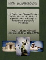 H K Porter, Inc, Disston Division-Danville Works V. N L R B U.S. Supreme Court Transcript of Record with Supporting Pleadings: Book by Paul R Obert