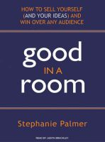 Good in a Room: How to Sell Yourself (and Your Ideas) and Win Over Any Audience: Book by Stephanie Palmer