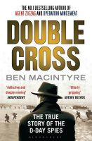 Double Cross: The True Story of the D-Day Spies: Book by Ben Macintyre