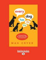 Every Dog Has Its Day: A Thousand Things You Didn't Know About Man's Best Friend: Book by Max Cryer