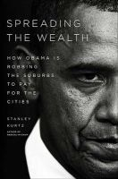Spreading the Wealth: How Obama Is Robbing the Suburbs to Pay for the Cities:Book by Author-Stanley Kurtz