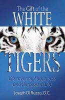 The Gift of the White Tigers: Discovering Happiness and Purpose in Life: Book by Joseph Di Ruzzo