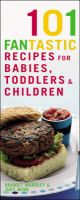 101 Fantastic Recipes for Babies, Toddlers and Children: From First Foods to Starting School!: Book by B.L. Wardley