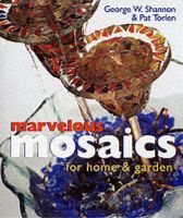 Marvellous Mosaics for Home and Garden: Book by George Shannon , Pat Torlen