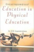 Encyclopaedia of Education in Physical Education: Book by Dr. R.W. Gopalakrishnan