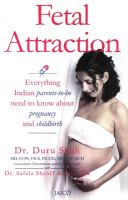 Fetal Attraction:Book by Author-Dr. Duru Shah , Dr. Safala Shroff , Ivor Vaz