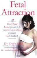Fetal Attraction: Book by Dr. Duru Shah , Dr. Safala Shroff , Ivor Vaz