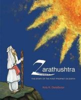 Zarathushtra: The Story of the First Prophet on Earth: Book by K. Dadyburjor Kety