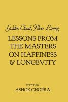 Golden Cloud, Silver Lining: Lessons From the Masters on Happiness & Longevity: Book by Ashok Chopra