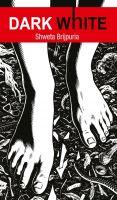 Dark White : Book by Shweta Brijpuria