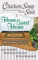 Home Sweet Home : 101 Stories about Hearth, Happiness and Hard Work (English): Book by Amy Newmark, Mark Victor Hansen, Jack Canfield