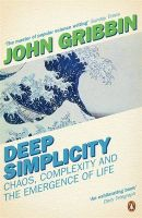 Deep Simplicity: Chaos Complexity and the Emergence of Life: Book by John R. Gribbin