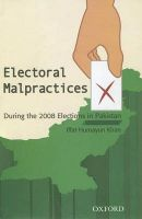 Electoral Malpractices: During the 2008 Elections in Pakistan: Book by Iffat Humayun Khan