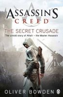Assassin's Creed : The Secret Crusade: Book by  Oliver Bowden