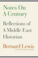 Notes on a Century: Reflections of a Middle East Historian:Book by Author-Bernard Lewis , Buntzie Ellis Churchill