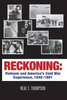 Reckoning: Vietnam and America's Cold War Experience, 1945-1991: Book by Neal F Thompson
