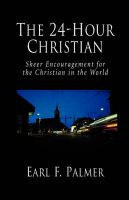 The 24-hour Christian: Sheer Encouragement for the Christian in the World: Book by Earl F Palmer